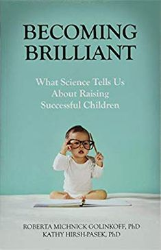 Becoming Brilliant: What Science Tells us About Raising Successful Children (APA Lifetools: Books for the General Public): Roberta Michnick Golinkoff PhD, Kathy Hirsh-Pasek PhD: 9781433822391: Amazon.com: Books