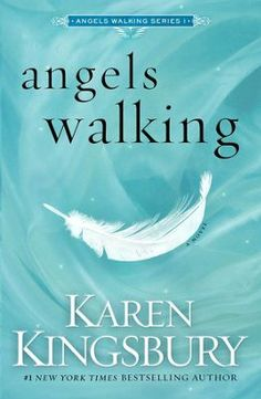 Angels Walking, Angels Walking Series #1. New Karen Kingsbury book coming out! I done reading this one, I can't wait for the next one