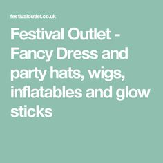 Festival Outlet - Fancy Dress and party hats, wigs, inflatables and glow sticks