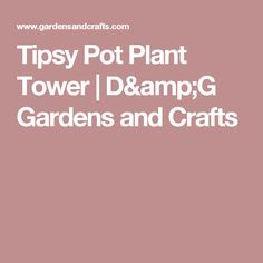 Tipsy Pot Plant Tower | D&G Gardens and Crafts