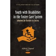 Youth With Disabilities in the Foster Care System: Solutions for Barriers to Success (Disability and the Disabled- Issues, Laws and Programs). Youth with disabilities who are also in the foster care system are one of the most vulnerable populations in the United States, yet little attention is focused on the unique challenges they face as they negotiate their way through multiple systems to adulthood. The National Council on Disability (NCD) has decided to delve into the confusing and…
