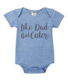 Look at this #zulilyfind! Heather Blue 'Like Dad, But Cuter' Bodysuit - Infant #zulilyfinds