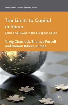 The limits to capital in Spain : crisis and revolt in the European south / Greig Charnock, Thomas Purcell, Ramon Ribera-Fumaz.     Palgrave Macmillan, 2014