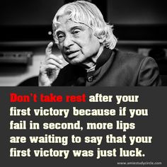 Don't take rest after your first victory because if you fail in second, more lips are waiting to say that your first victory was just luck. (Abdul Kalam)