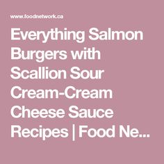 Everything Salmon Burgers with Scallion Sour Cream-Cream Cheese Sauce Recipes | Food Network Canada