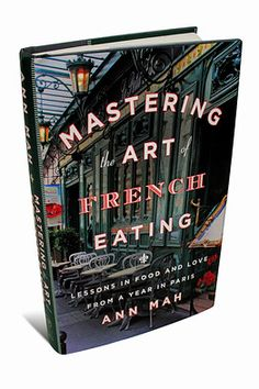 Book Review: 'Mastering the Art of French Eating,' by Ann Mah.