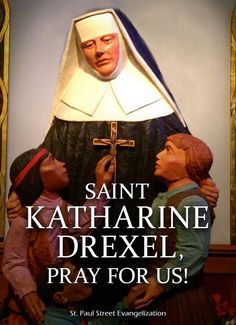 Thought for the Day – 3 March    At first St Katharine Drexel was going to give only her fortune to the work of the missions but instead, at the suggestion of the Pope, gave herself.   Her long life was spent bringing the faith ............