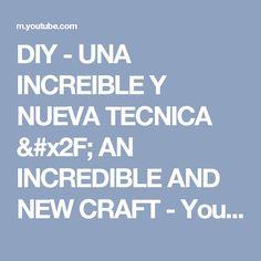 DIY - UNA INCREIBLE Y NUEVA TECNICA /  AN INCREDIBLE AND NEW CRAFT - YouTube