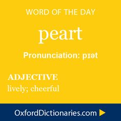 Word of the Day: peart Click through to the full definition, audio pronunciation, and example sentences: http://www.oxforddictionaries.com/definition/english/peart