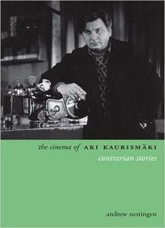 The Cinema Of Aki Kaurismäki: Contrarian Stories PDF