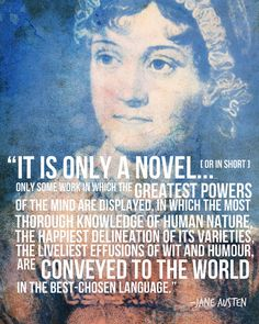 Jane Austen -- to those who say a novel is only a novel...