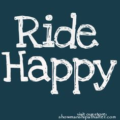 Ride Happy www.showmanshipathalter.com