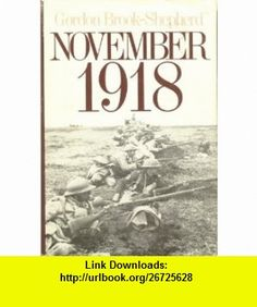 November, 1918 The Last Act of the Great War (9780316109604) Gordon Brook-Shepherd , ISBN-10: 0316109606  , ISBN-13: 978-0316109604 ,  , tutorials , pdf , ebook , torrent , downloads , rapidshare , filesonic , hotfile , megaupload , fileserve