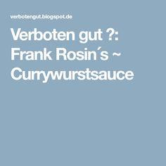 Verboten gut ⚠: Frank Rosin´s ~ Currywurstsauce