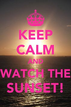 Keep calm and watch the sunset
