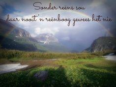 Sonder reens sou daar nooit 'n reenboog gewees het nie. Afrikaans Quotes, Wale, Mountains, Nature, Travel, Writing, Motivation, Rain, Naturaleza