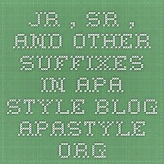 Jr., Sr., and Other Suffixes in APA Style blog.apastyle.org