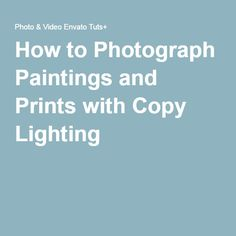 How to Photograph Paintings and Prints with Copy Lighting