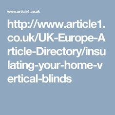 http://www.article1.co.uk/UK-Europe-Article-Directory/insulating-your-home-vertical-blinds