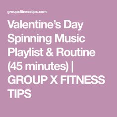 Valentine's Day Spinning Music Playlist & Routine (45 minutes) | GROUP X FITNESS TIPS