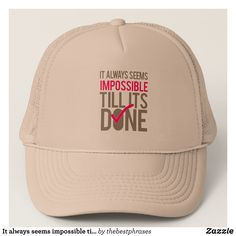 It always seems impossible till its done trucker hat - Fashionable Urban And Outdoor Hunter Farmer Trucker Hats By Creative Talented Graphic Designers - #hats #truckerhats #fashion #design #designer #fashiondesigner #style #trends #bargain #sale #shopping - Trucker Hats are a great way to cheer your team or promote your brand or make a unique fashion statement or simply keep the sun out of your eyes - Customizable trucker hats are the perfect way to look cool and memorable - Trucker Hats can…