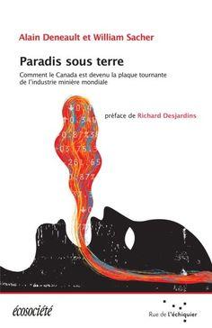 Paradis sous terre, d'Alain Deneault et William Sacher