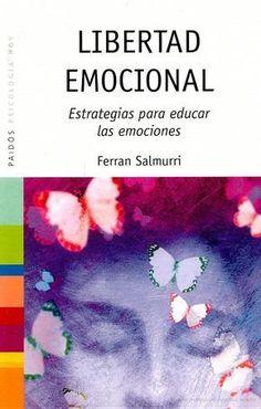 Libertad emocional: estrategias para educar las emociones - Ferran Salmurri - Google Libros