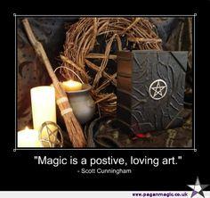 """Magic is a positive, loving art"" Scott Cunningham"