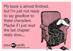I sometimes leave the last chapter unread for a few days....