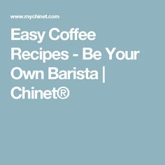 Easy Coffee Recipes - Be Your Own Barista | Chinet®