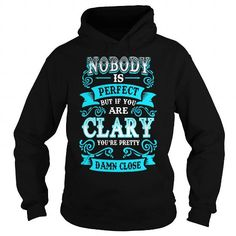 I Love CLARY Nobody is Perfect but if you are CLARY youre Pretty Damn Close T shirts
