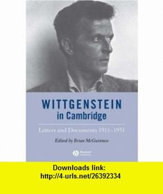 Wittgenstein in Cambridge Letters and Documents 1911-1951 (9781405147019) Brian McGuinness , ISBN-10: 1405147016  , ISBN-13: 978-1405147019 ,  , tutorials , pdf , ebook , torrent , downloads , rapidshare , filesonic , hotfile , megaupload , fileserve