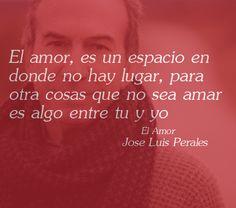 Mas Frases...: Frase de Jose Luis Perales: El amor es un espacio en donde no hay lugar...