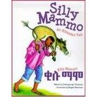 Silly Mammo: An Ethiopian Tale by Gebregeorgis Yohannes, illustrated by Bogale Belachew
