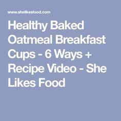 Healthy Baked Oatmeal Breakfast Cups - 6 Ways + Recipe Video - She Likes Food