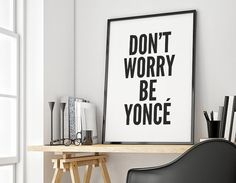 don't worry be yonce Poster typography art wall by mottosprint