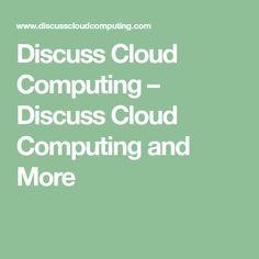 Discuss Cloud Computing – Discuss Cloud Computing and Cloud Computing, Clouds, Math, Math Resources, Early Math, Mathematics, Cloud