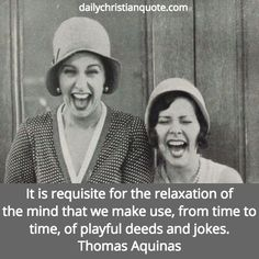 It is requisite for the relaxation of the mind that we make use, from time to time, of playful deeds and jokes.