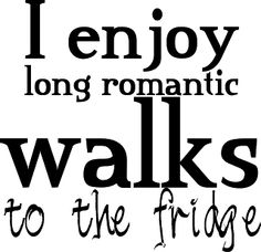 FREE WORD ART - I ENJOY LONG ROMANTIC WALKS TO THE FRIDGE