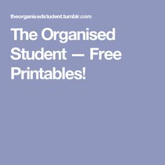 The Organised Student — Free Printables!