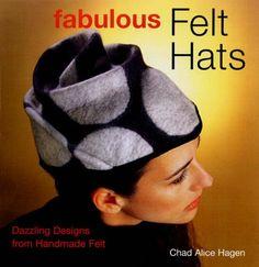 Fabulous Felt Hats : Dazzling Designs from Handmade Felt by Chad Alice Hagen Paperback) for sale online Best Fashion Books, Felting Tutorials, Fabric Manipulation, Felt Hat, Handmade Felt, Handmade Design, Headgear, Fabric Painting, Textile Art