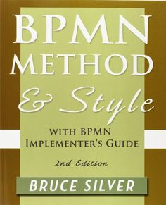 Bpmn method and style:  with bpmn Implementer's guide / Bruce Silver. 2011.