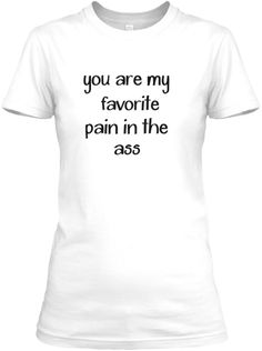 Favorite Pain In The Ass Shirt