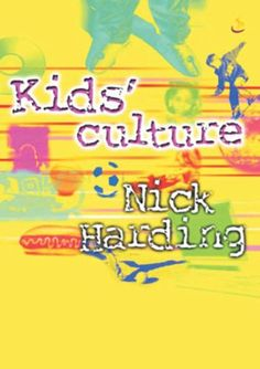 Kid's Culture: Understanding the World That Shapes Our Children by Nick Harding