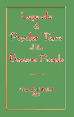 LEGENDS and POPULAR TALES of the BASQUE PEOPLE by Mariana Monteiro - 13 unique fairy tales, folklore and stories recorded from around the Basque region of Spain.   For more information on the book, a table of contents and to order go to   http://www.AbelaPublishing.com/Basque.html  The book can be ordered in USD or GBP.   33% of the profit will be donated to the CHRISTCHURCH EARTHQUAKE APPEAL.