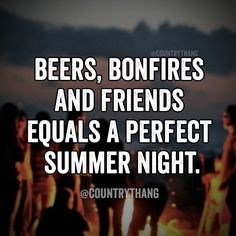 Beers, bonfires and friends equals a perfect summer night. #countrythang #countrythangquotes #countryquotes #countrysayings