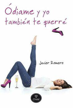 Javier Romero - Odiame y yo también te querré.