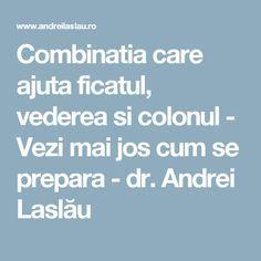 Combinatia care ajuta ficatul, vederea si colonul - Vezi mai jos cum se prepara - dr. Andrei Laslău How To Get Rid, Mai, Herbalism, Health Fitness, Healthy, Medicine, Plant, Herbal Medicine, Health