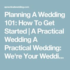 Planning A Wedding 101: How To Get Started | A Practical Wedding A Practical Wedding: We're Your Wedding Planner. Wedding Ideas for Brides, Bridesmaids, Grooms, and More