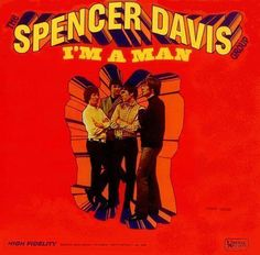 """I'm A Man"" (1967, United Artists) by The Spencer Davis Group.  Their second US LP.  (See: http://www.youtube.com/watch?v=XCv-T1plBBI)"